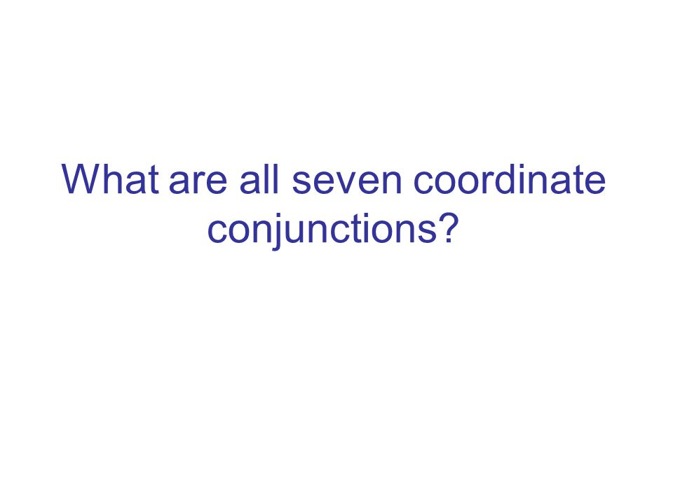 What are all seven coordinate conjunctions?
