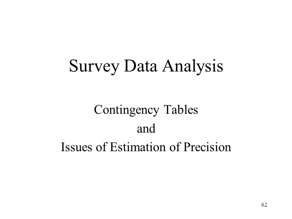 62 Survey Data Analysis Contingency Tables and Issues of Estimation of Precision