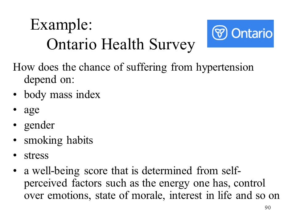 90 Example: Ontario Health Survey How does the chance of suffering from hypertension depend on: body mass index age gender smoking habits stress a wel