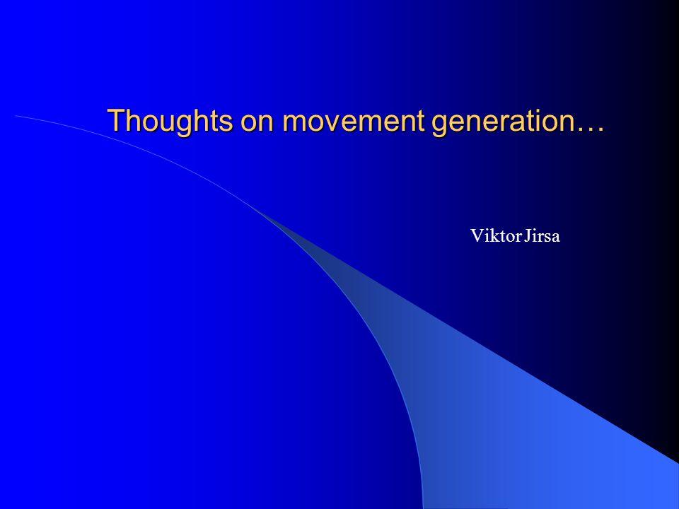 Thoughts on movement generation… Viktor Jirsa