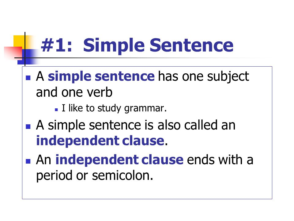 #1: Simple Sentence A simple sentence has one subject and one verb I like to study grammar.