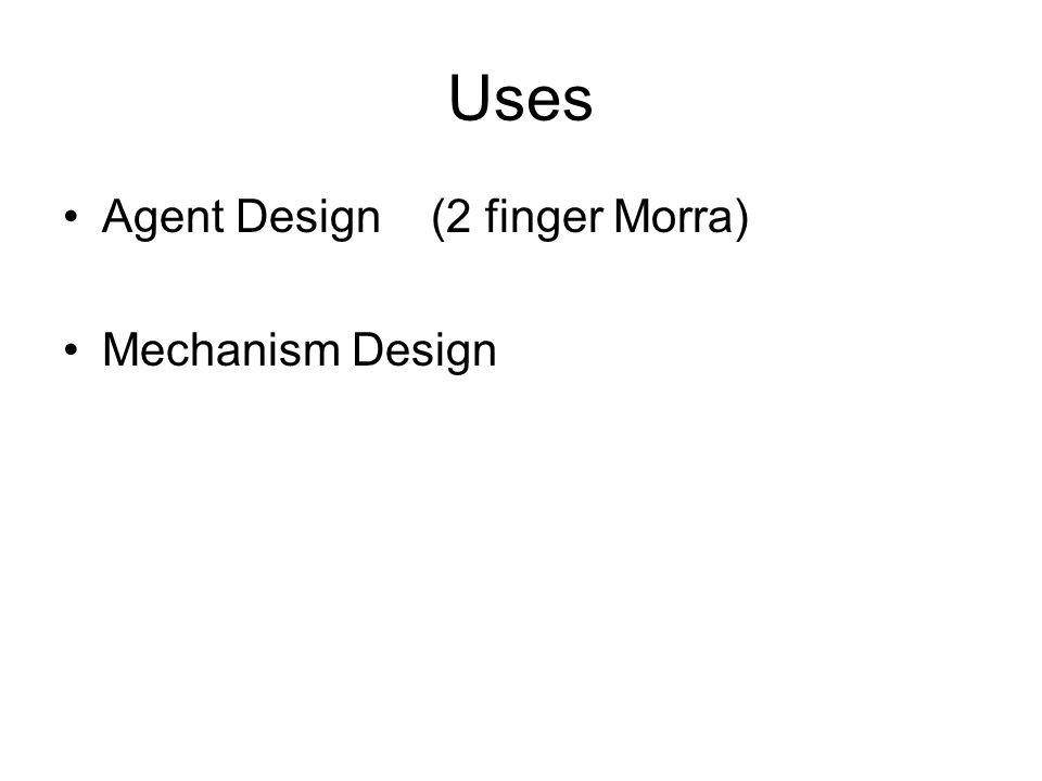 Uses Agent Design (2 finger Morra) Mechanism Design