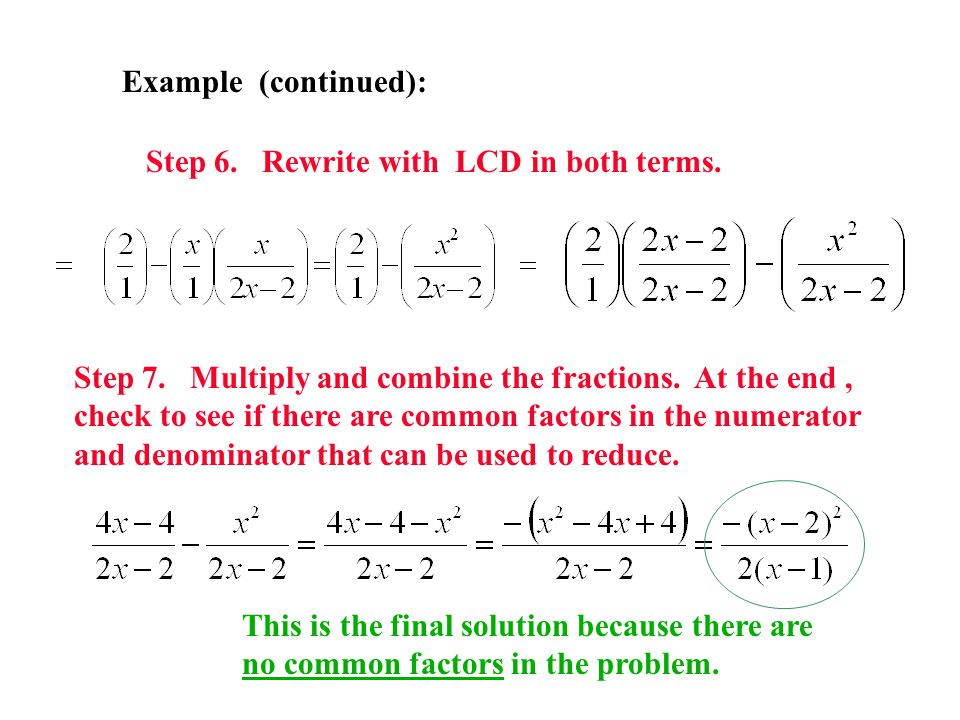 Example (continued): Step 6. Rewrite with LCD in both terms. Step 7. Multiply and combine the fractions. At the end, check to see if there are common