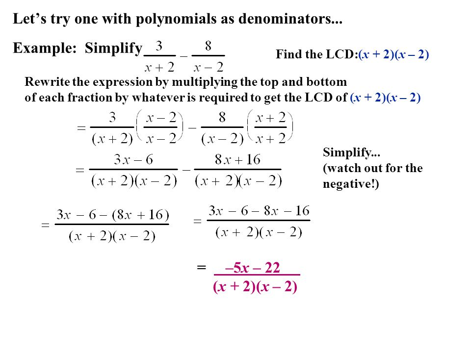 Lets try one with polynomials as denominators... Example: Simplify Simplify... (watch out for the negative!) Find the LCD: Rewrite the expression by m