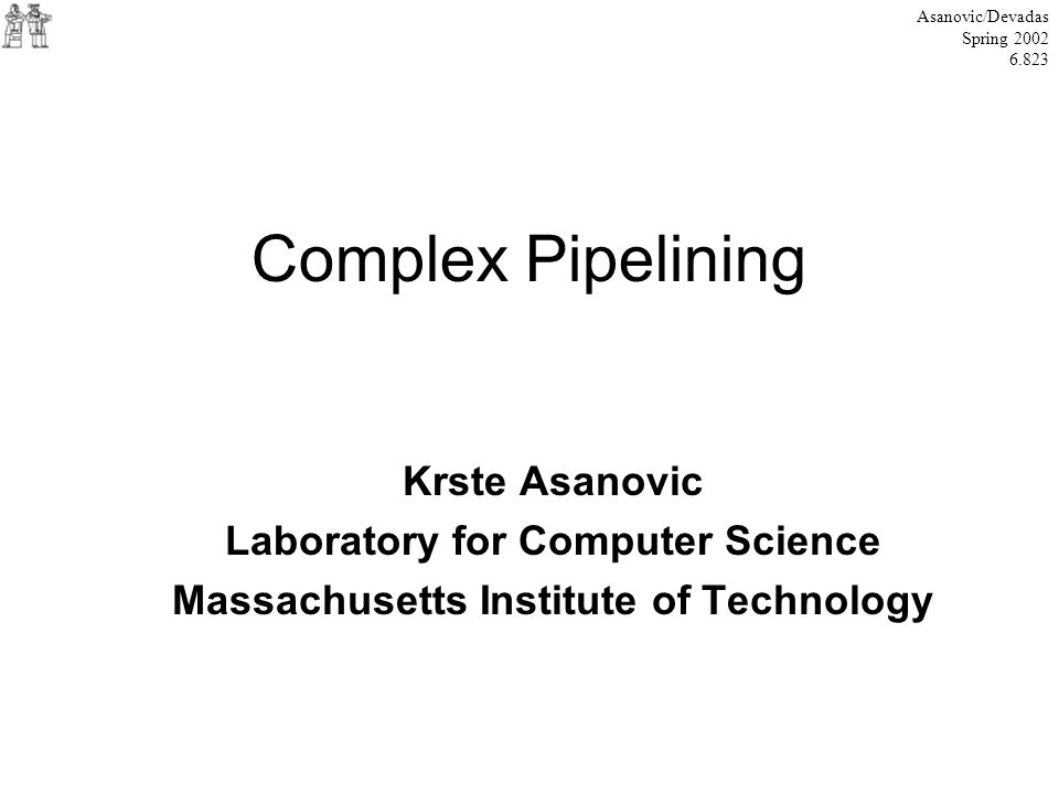 Complex Pipelining Krste Asanovic Laboratory for Computer Science Massachusetts Institute of Technology Asanovic/Devadas Spring 2002 6.823