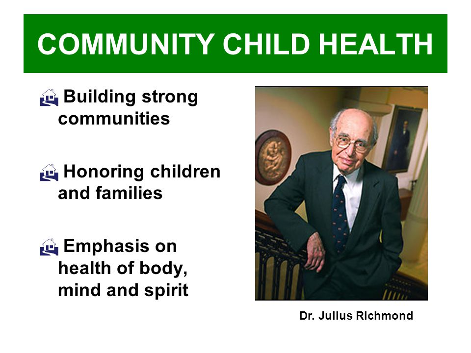 COMMUNITY CHILD HEALTH Building strong communities Honoring children and families Emphasis on health of body, mind and spirit Dr.