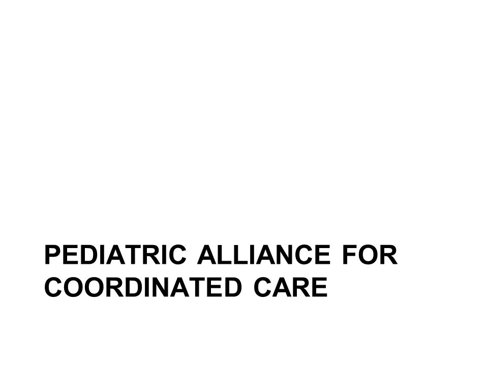 PEDIATRIC ALLIANCE FOR COORDINATED CARE
