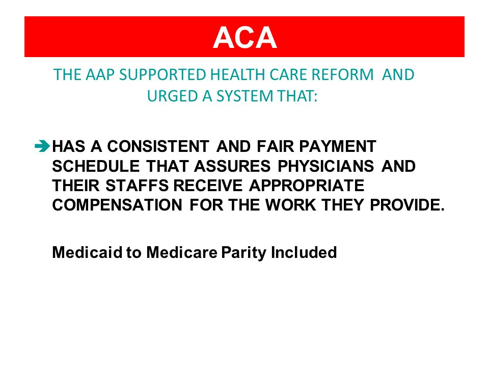 ACA HAS A CONSISTENT AND FAIR PAYMENT SCHEDULE THAT ASSURES PHYSICIANS AND THEIR STAFFS RECEIVE APPROPRIATE COMPENSATION FOR THE WORK THEY PROVIDE.