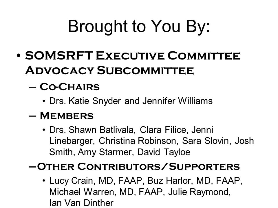 Brought to You By: SOMSRFT Executive Committee Advocacy Subcommittee – Co-Chairs Drs.