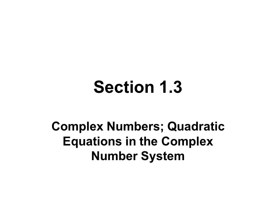 Section 1.3 Complex Numbers; Quadratic Equations in the Complex Number System