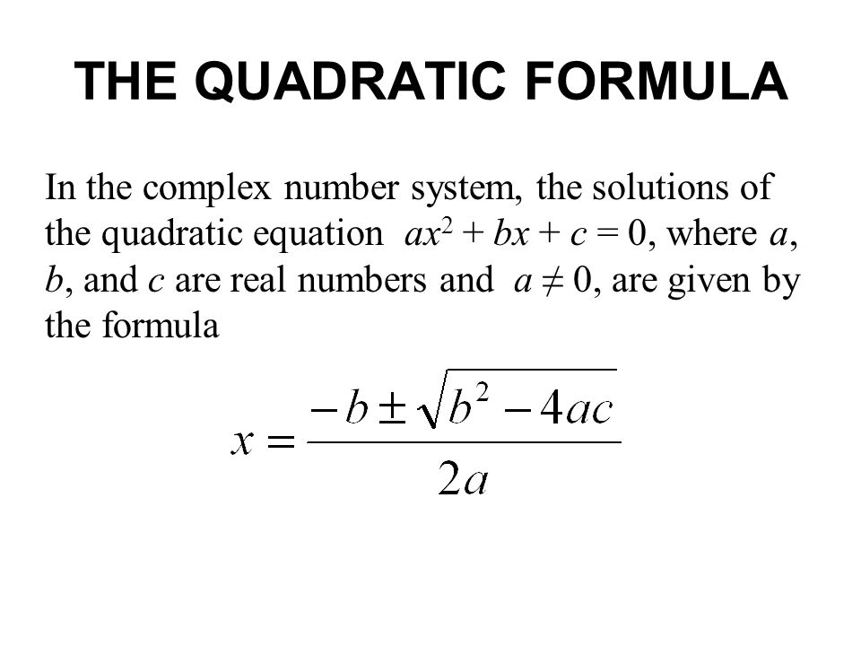 THE QUADRATIC FORMULA In the complex number system, the solutions of the quadratic equation ax 2 + bx + c = 0, where a, b, and c are real numbers and