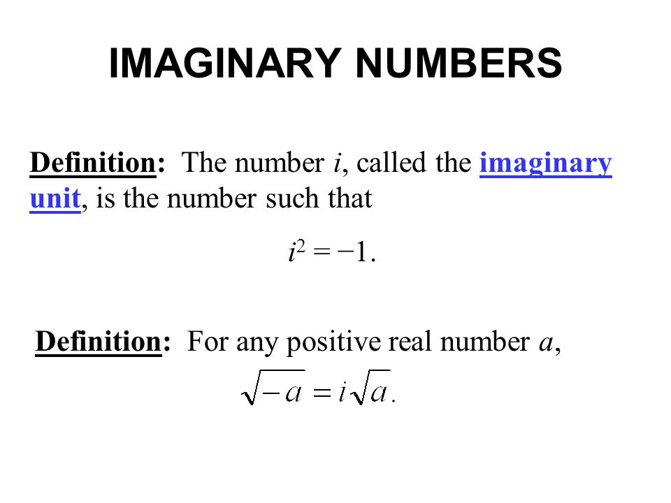 IMAGINARY NUMBERS Definition: The number i, called the imaginary unit, is the number such that i 2 = 1. Definition: For any positive real number a,