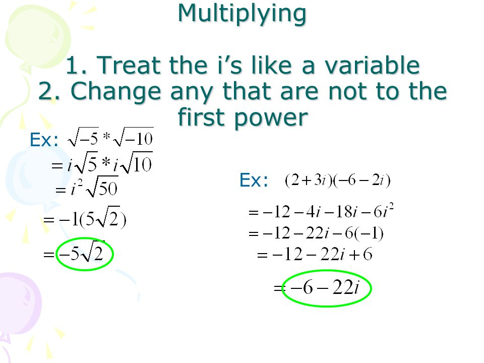Multiplying1. Treat the is like a variable 2. Change any that are not to the first power Ex: Ex: