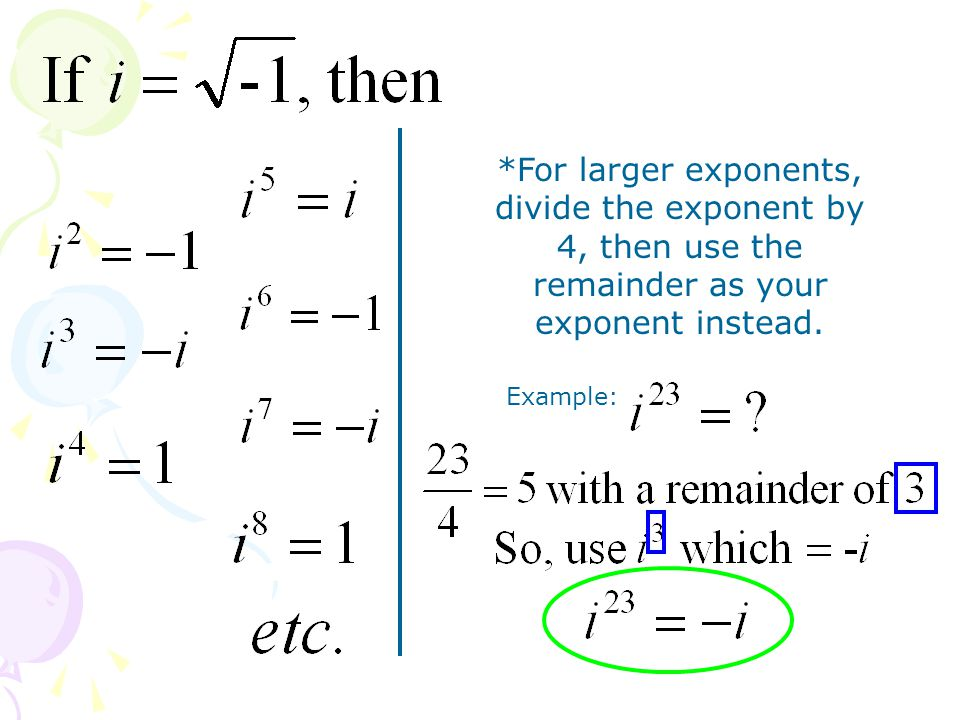 *For larger exponents, divide the exponent by 4, then use the remainder as your exponent instead. Example: