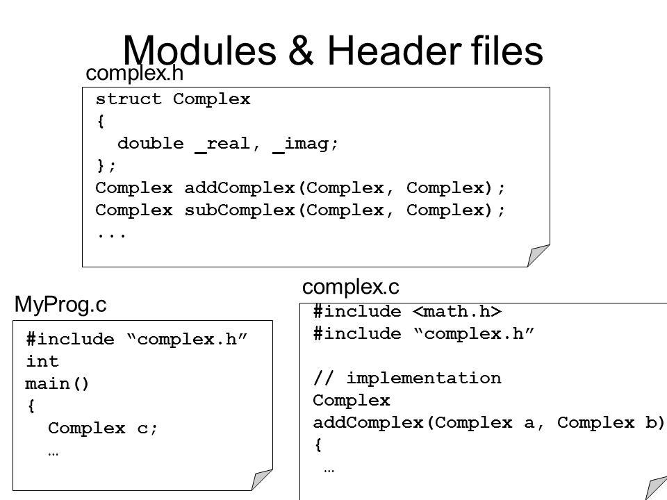 Modules & Header files Complex.c struct Complex { double _real, _imag; }; Complex addComplex(Complex, Complex); Complex subComplex(Complex, Complex);...