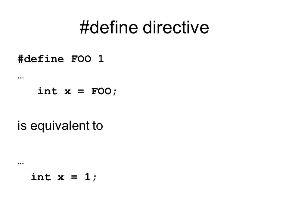 #define directive #define FOO 1 … int x = FOO; is equivalent to … int x = 1;