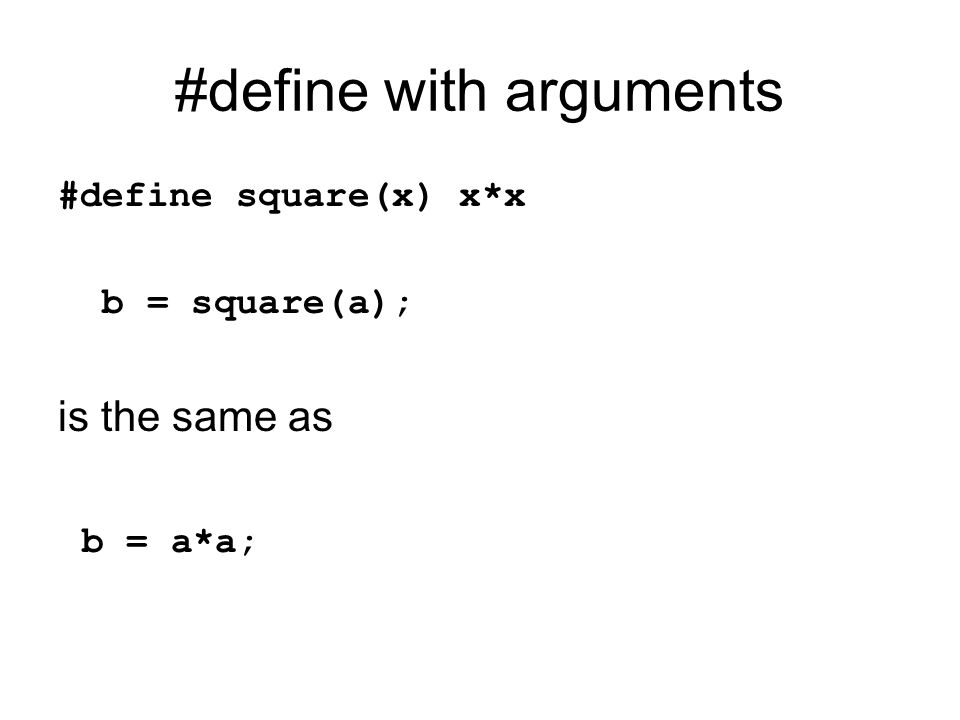 #define -- cautions #define square(x) x*x b = square(a+1); c = square(a++); Is it what we intended.