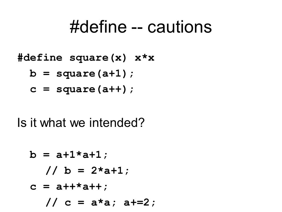 #define #define directive should be used with caution Alternative to macros: Constants enum { FOO = 1; }; or const int FOO = 1;