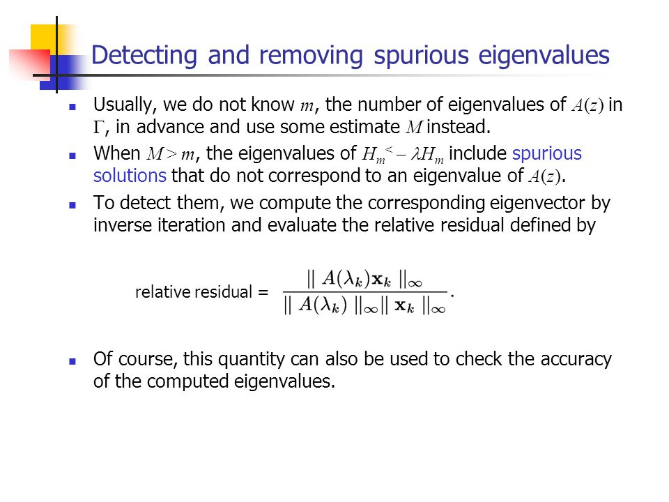 Detecting and removing spurious eigenvalues Usually, we do not know m, the number of eigenvalues of A(z) in, in advance and use some estimate M instead.