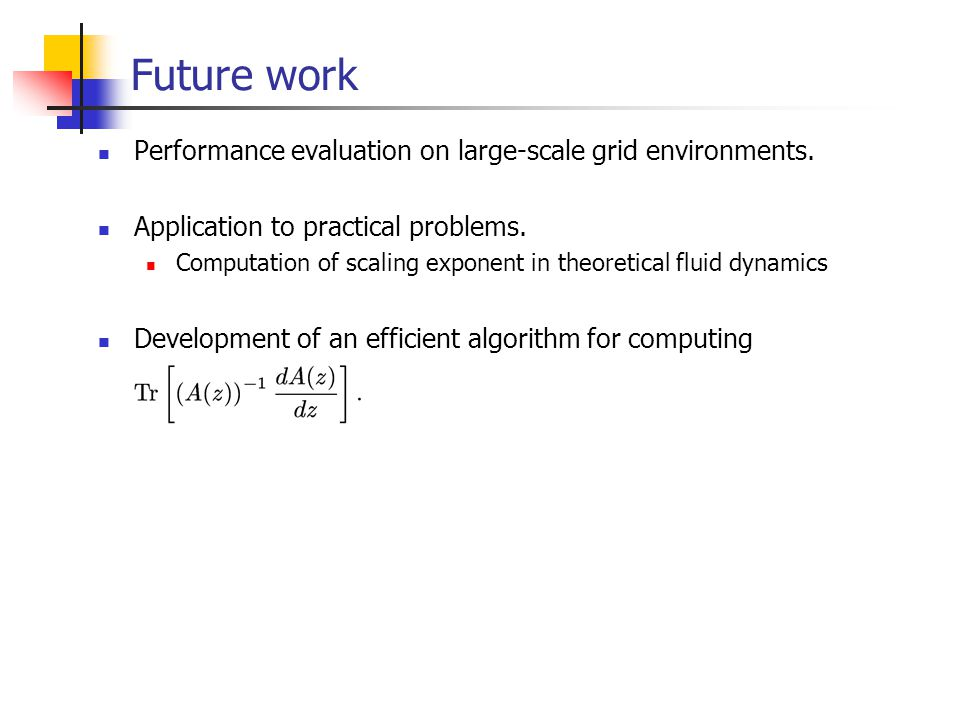 Future work Performance evaluation on large-scale grid environments. Application to practical problems. Computation of scaling exponent in theoretical