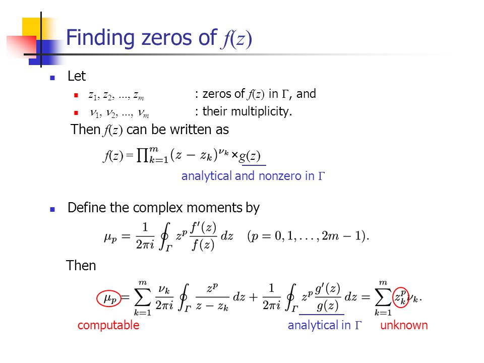 Finding zeros of f(z) Let z 1, z 2,..., z m : zeros of f(z) in, and 1, 2,..., m : their multiplicity. Then f(z) can be written as Define the complex m