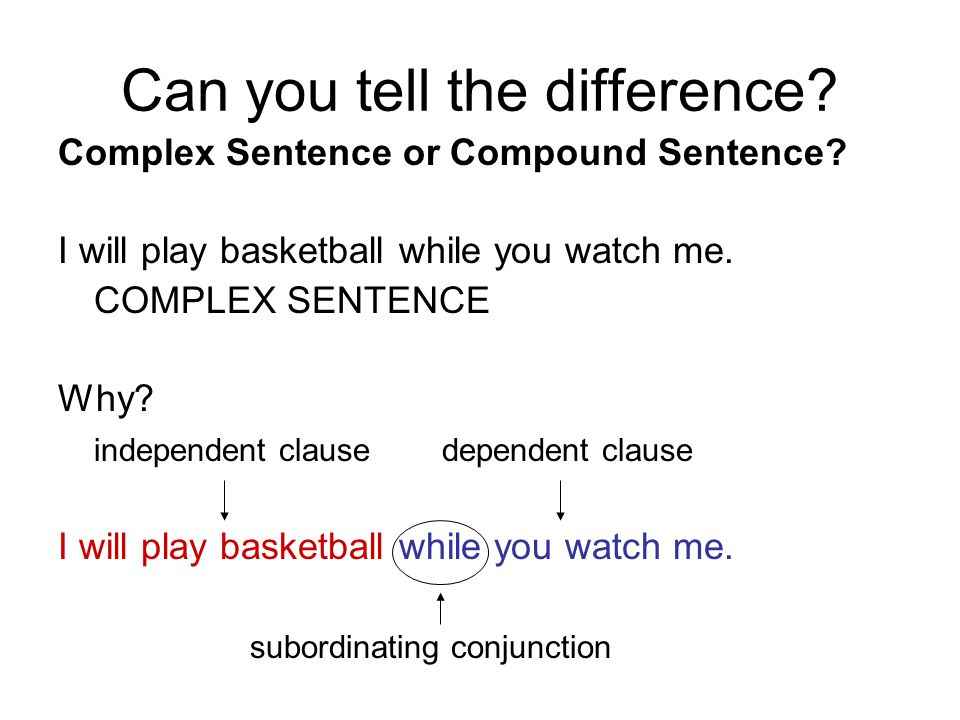 Sentence Structure (Complex Sentences) although before Although I am tired, I will stay up to watch the movie. Before you go to soccer practice, finis