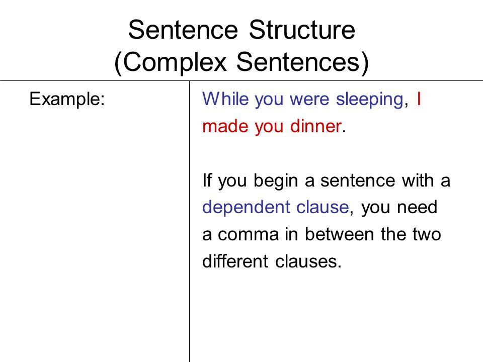 Sentence Structure (Complex Sentences) complex sentence independent clause + dependent clause or dependent clause + independent clause