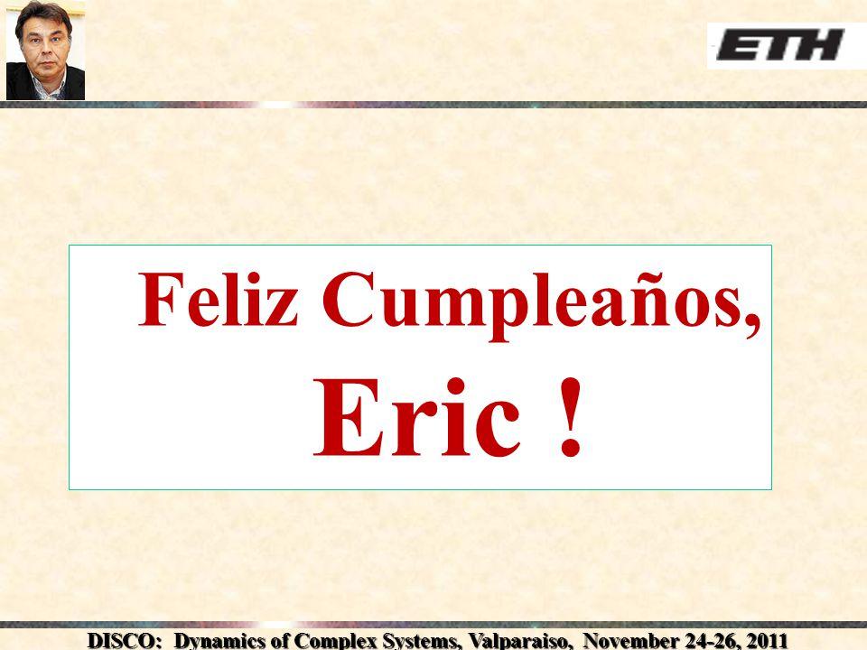 DISCO: Dynamics of Complex Systems, Valparaiso, November 24-26, 2011 Feliz Cumpleaños, Eric !......