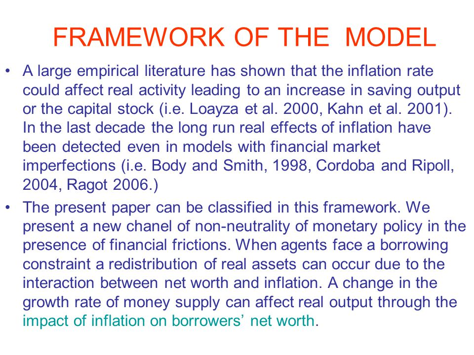 FRAMEWORK OF THE MODEL A large empirical literature has shown that the inflation rate could affect real activity leading to an increase in saving output or the capital stock (i.e.