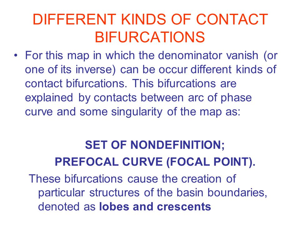 DIFFERENT KINDS OF CONTACT BIFURCATIONS For this map in which the denominator vanish (or one of its inverse) can be occur different kinds of contact bifurcations.