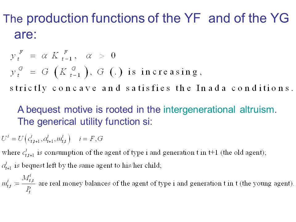 The production functions of the YF and of the YG are: A bequest motive is rooted in the intergenerational altruism.