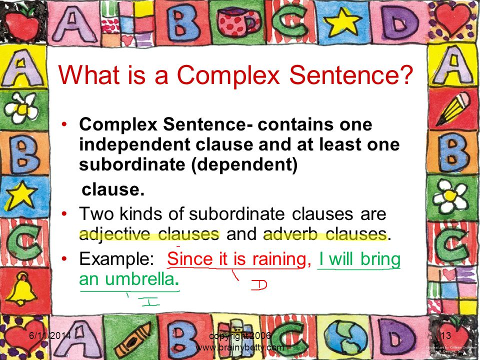 6/11/2014copyright 2006 www.brainybetty.com 13 What is a Complex Sentence.
