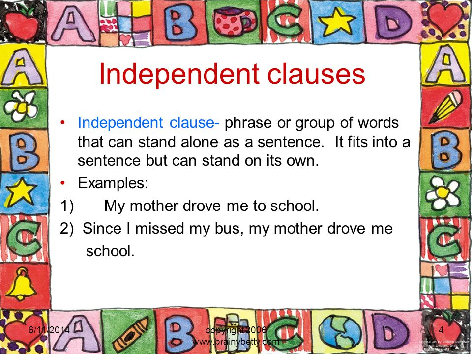Independent clauses Independent clause- phrase or group of words that can stand alone as a sentence. It fits into a sentence but can stand on its own.