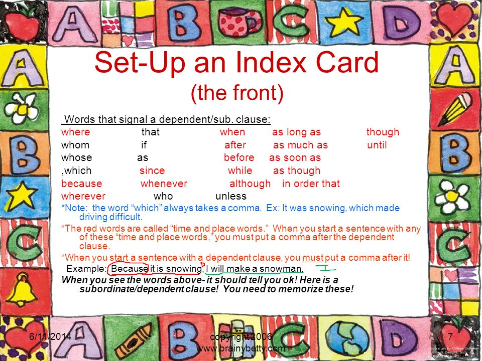 Set-Up an Index Card (the front) Words that signal a dependent/sub. clause: where that when as long as though whom if after as much as until whose as