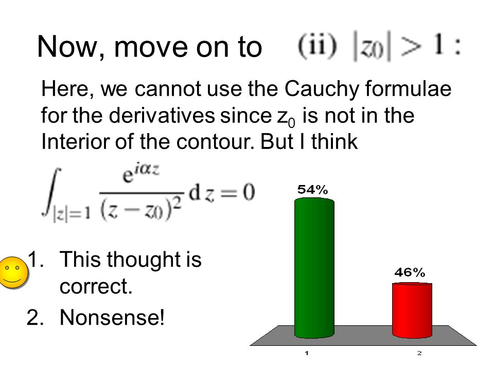 Now, move on to Here, we cannot use the Cauchy formulae for the derivatives since z 0 is not in the Interior of the contour.