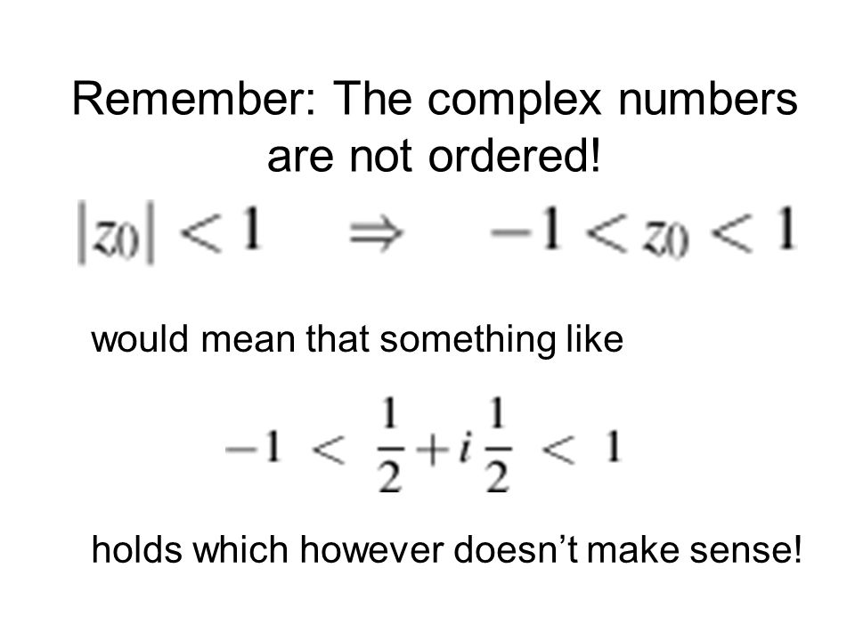 Remember: The complex numbers are not ordered.