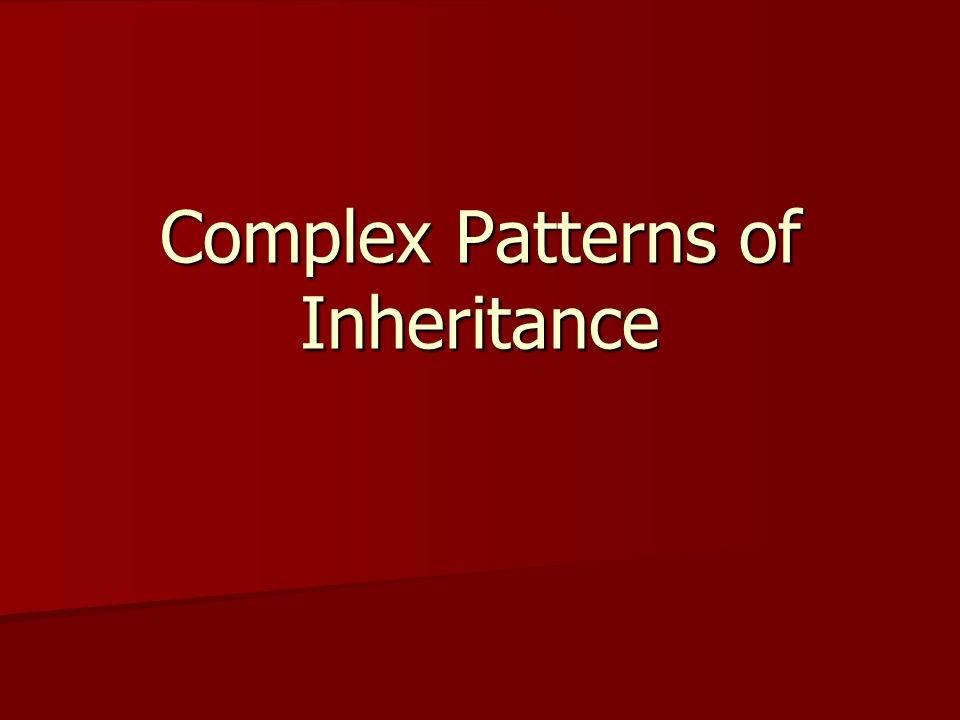 Simple Inheritance Mendel studied simple patterns of inheritance.