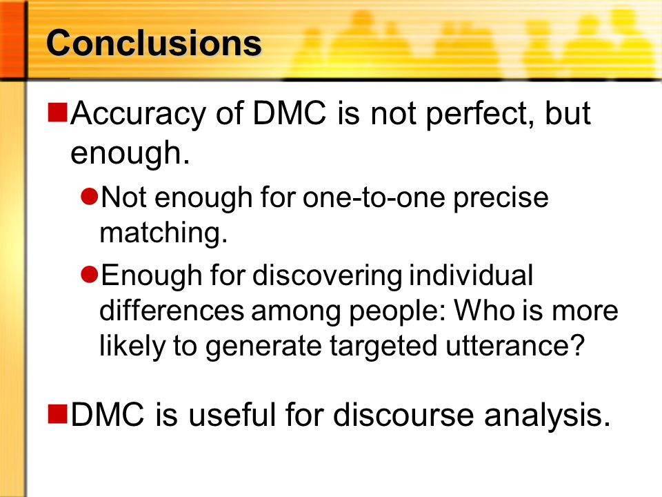Conclusions nAccuracy of DMC is not perfect, but enough.