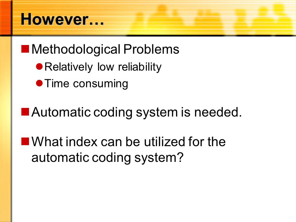However… nMethodological Problems lRelatively low reliability lTime consuming nAutomatic coding system is needed.
