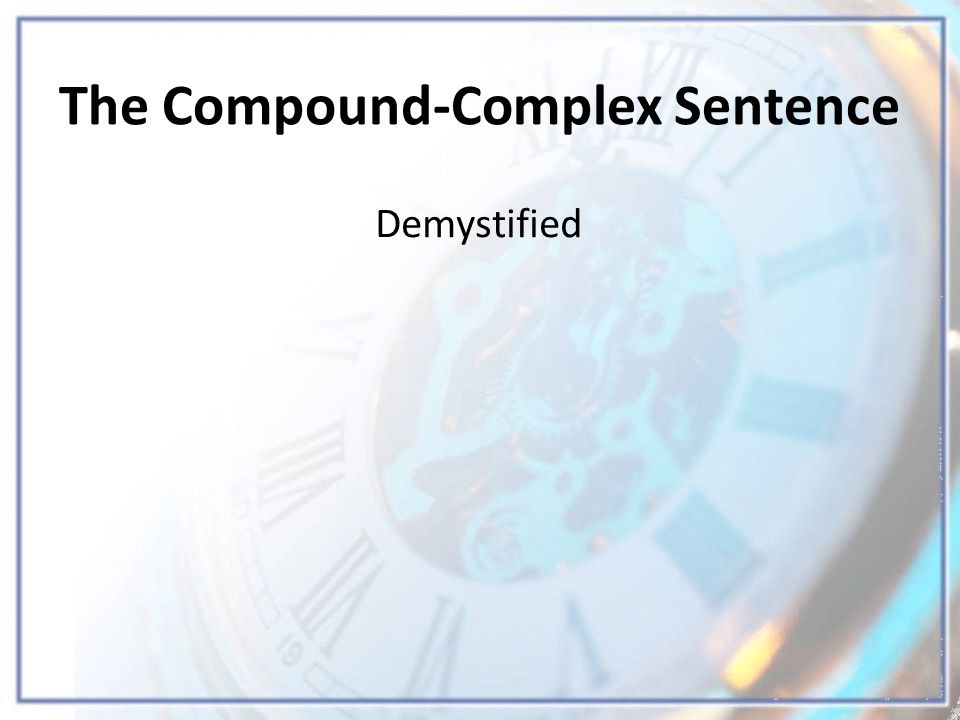 The Compound-Complex Sentence Demystified