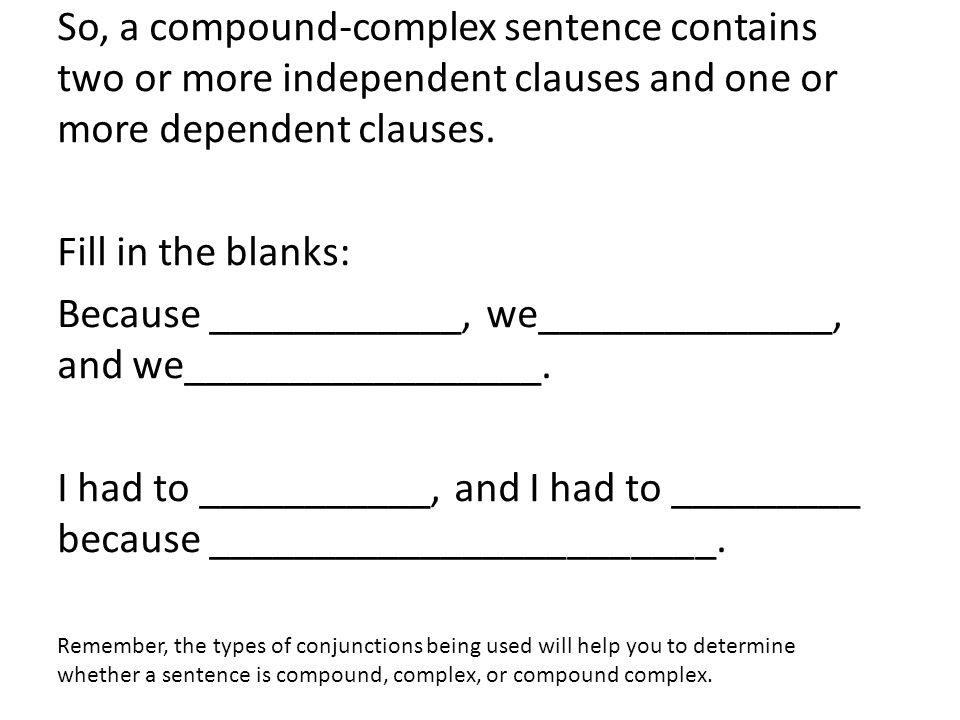 Footer Area So, a compound-complex sentence contains two or more independent clauses and one or more dependent clauses.