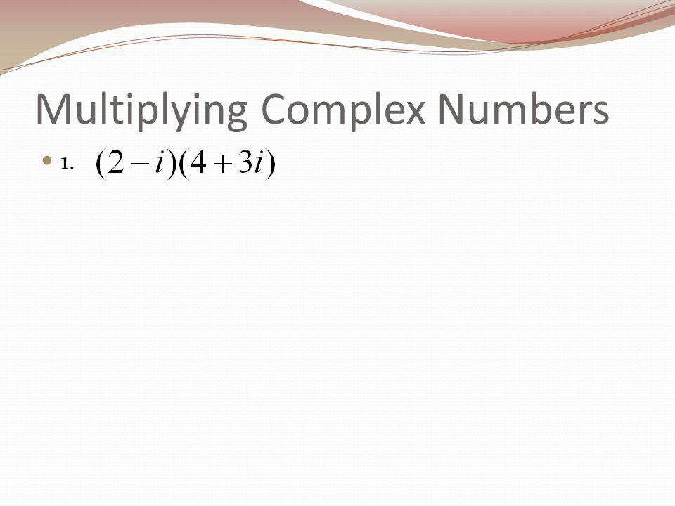 Multiplying Complex Numbers 1.