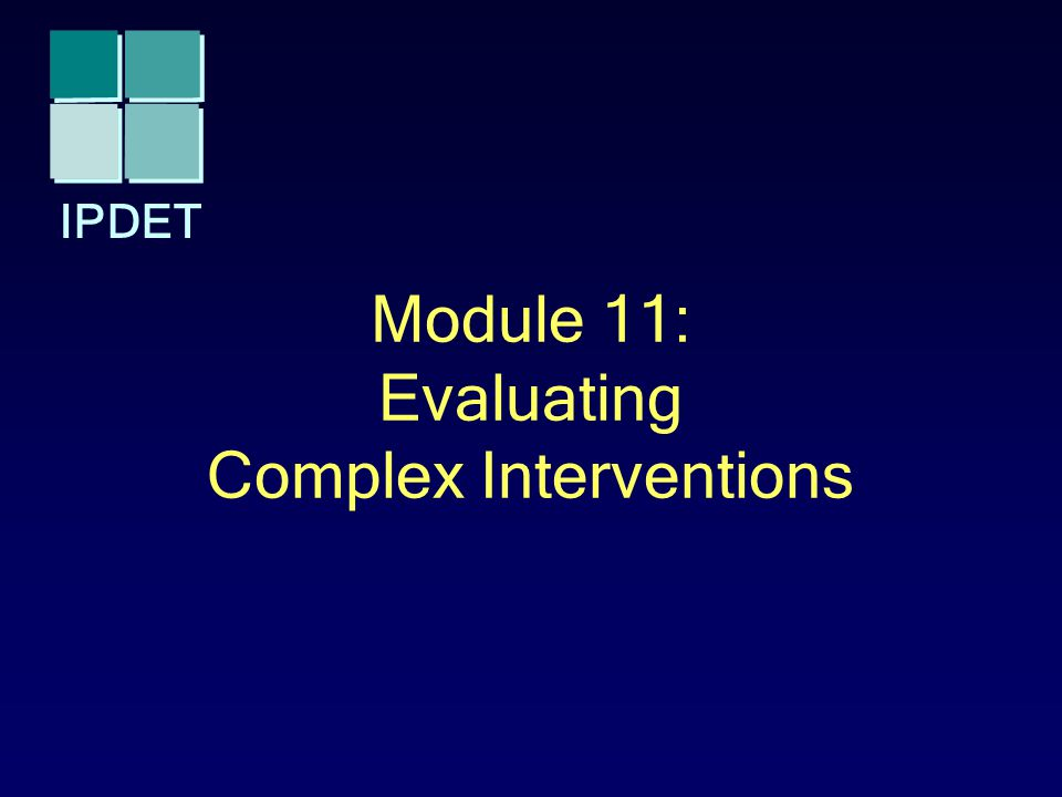 IPDET Module 11: Evaluating Complex Interventions
