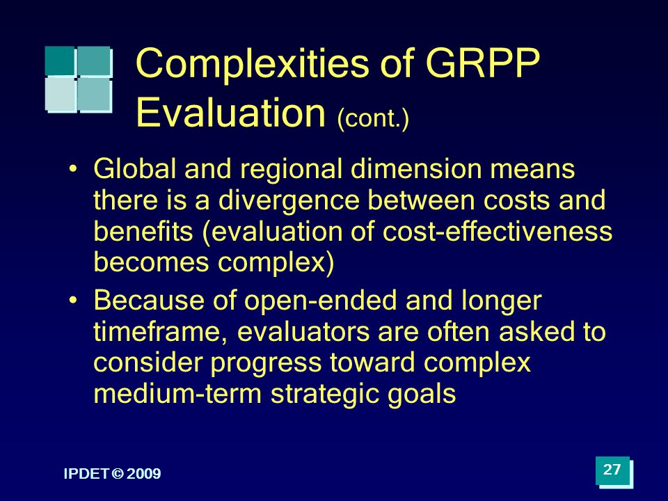 Complexities of GRPP Evaluation (cont.) Global and regional dimension means there is a divergence between costs and benefits (evaluation of cost-effec