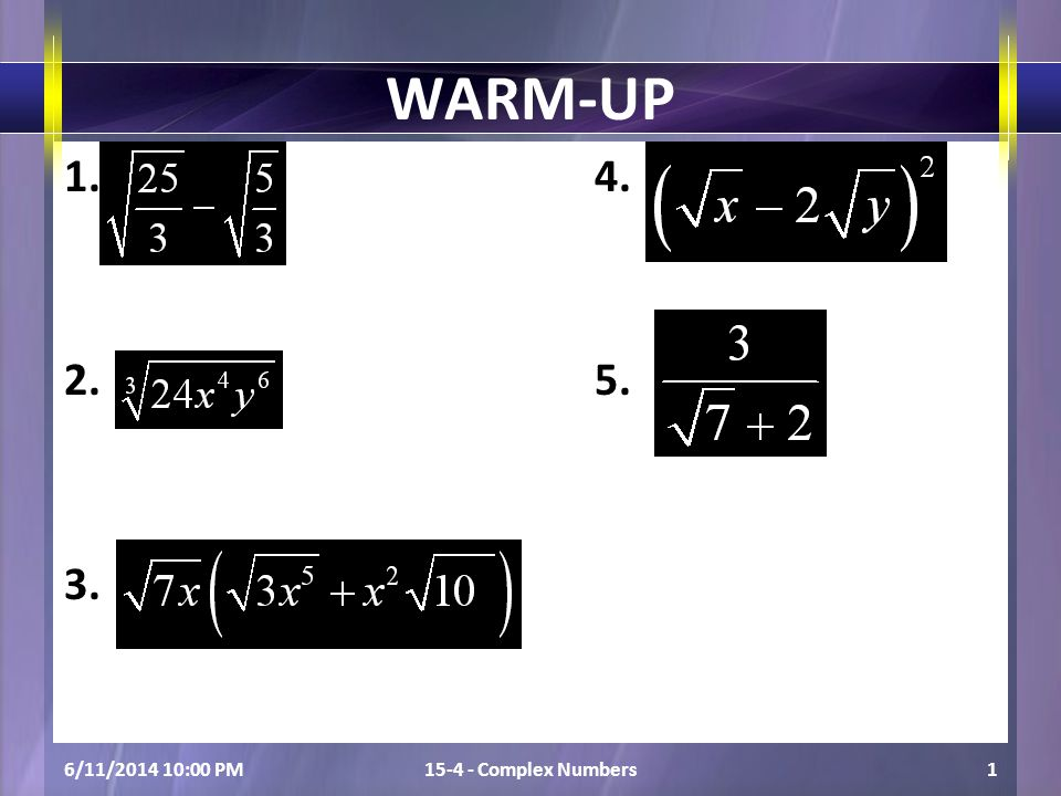 6/11/2014 10:01 PM15-4 - Complex Numbers1 WARM-UP 1.4. 2.5. 3.