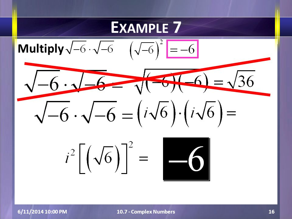 Multiply 6/11/2014 10:01 PM10.7 - Complex Numbers16 E XAMPLE 7