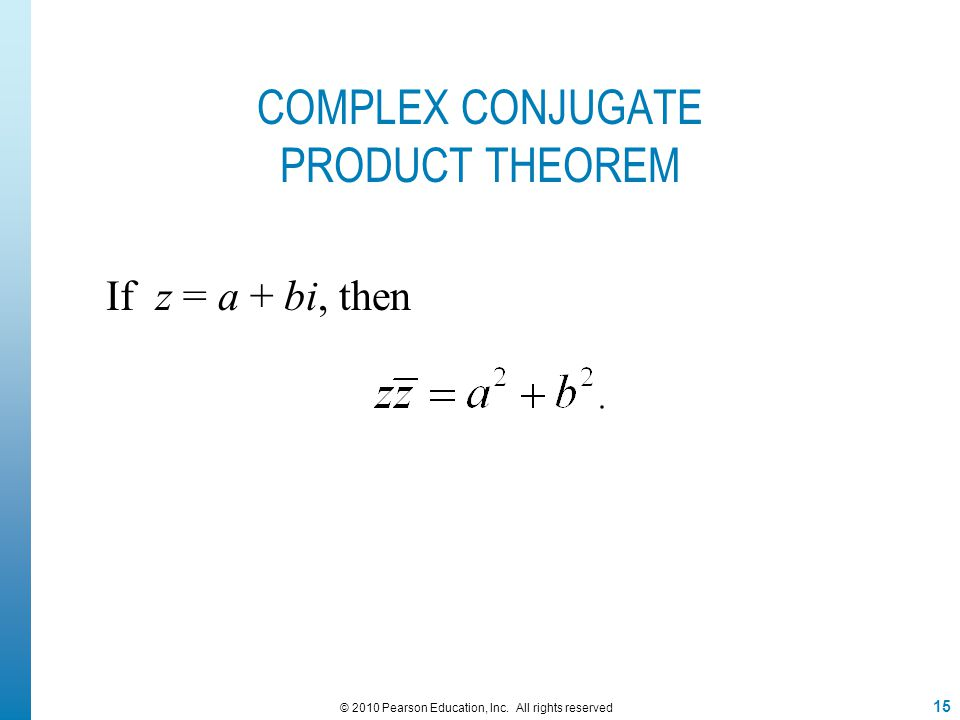 COMPLEX CONJUGATE PRODUCT THEOREM If z = a + bi, then 15 © 2010 Pearson Education, Inc. All rights reserved