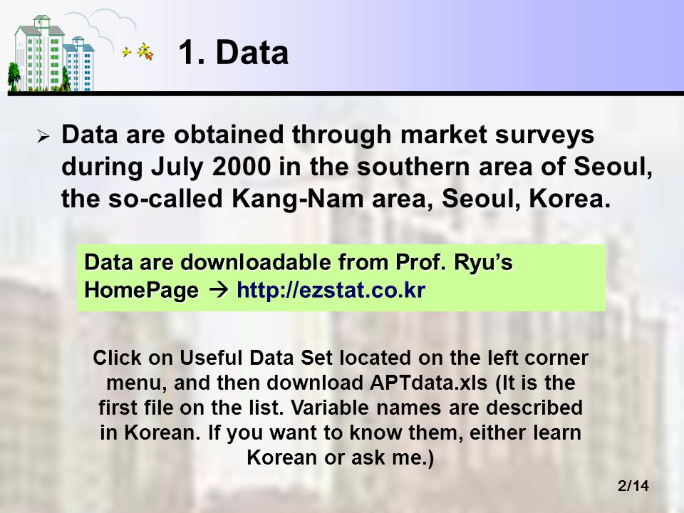 2/14 1. Data Data are obtained through market surveys during July 2000 in the southern area of Seoul, the so-called Kang-Nam area, Seoul, Korea. Data