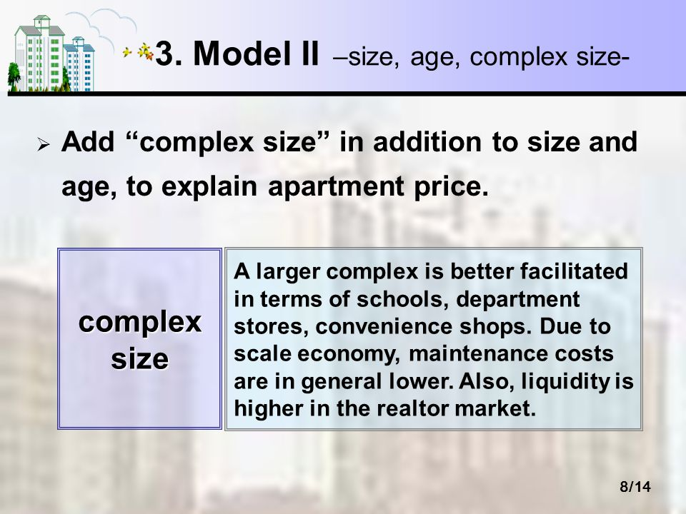 8/14 3. Model II –size, age, complex size- Add complex size in addition to size and age, to explain apartment price. A larger complex is better facili