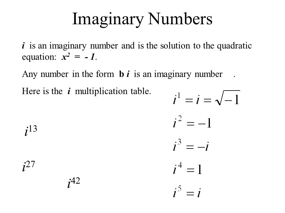 Imaginary Numbers i is an imaginary number and is the solution to the quadratic equation: x 2 = - 1.